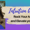 Intuition Activation ~ Rock Your Ascension and Elevate Your Success